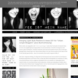 "Fee ist mein Name – Ein Blog über Fotografie, Reisen, DIY, Food, Musik, Dortmund und über mich: Hanging Light Bulb Planters & Vases DIY for ""Urban Jungle Bloggers"" (plus Buchverlosung)"