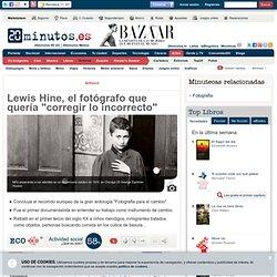 """Lewis Hine, el fotógrafo que quería """"corregir lo incorrecto"""""""