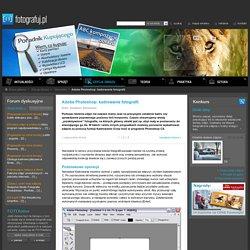 Fotografuj.pl - Adobe Photoshop: kadrowanie fotografii - fotografia cyfrowa i analogowa, edycja obrazu, pojęcia i techniki fotograficzne, recenzje, testy aparatów
