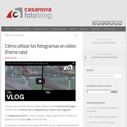 Cómo utilizar los fotogramas en vídeo (frame rate) - CasanovaFotoBlog