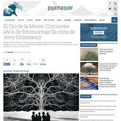 El Ojo de la Mente: Cincuenta años de fotomontaje (la obra de Jerry Uelsmann