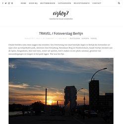 EIGHTY 7: Fotoverslag Berlijn