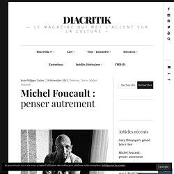 Michel Foucault : penser autrement