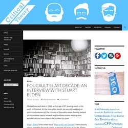 Foucault's Last Decade: An Interview with Stuart Elden