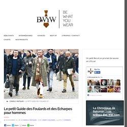 Le petit Guide des Foulards et des Echarpes pour hommes - Bw-Yw - Blog mode homme - conseils pour bien s'habiller