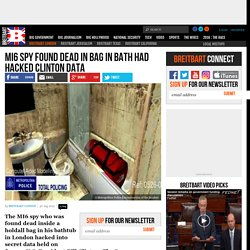 MI6 Spy Found Dead in Bag in Bath Had Hacked Clinton Data