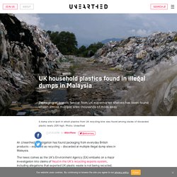 We found UK plastic waste in illegal dump sites in Malaysia