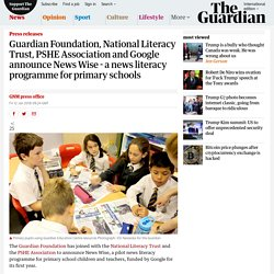 Guardian Foundation, National Literacy Trust, PSHE Association and Google announce News Wise - a news literacy programme for primary schools