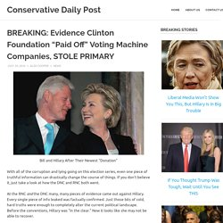 "BREAKING: Evidence Clinton Foundation ""Paid Off"" Voting Machine Companies, STOLE PRIMARY – Conservative Daily Post"