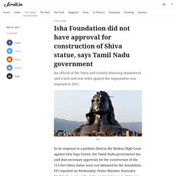 Isha Foundation did not have approval for construction of Shiva statue, says Tamil Nadu government