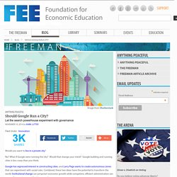 Should Google Run a City? : Blog : Foundation for Economic Education