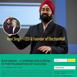Ravi Singh – A Strong Education is the Foundation of Success