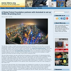 Dubai Future Foundation partners with Autodesk to set up $100m 3D printing fund