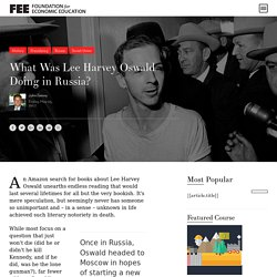 What Was Lee Harvey Oswald Doing in Russia? - Foundation for Economic Education - Working for a free and prosperous world
