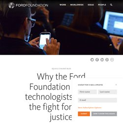 Why the Ford Foundation wants technologists to join the fight for social justice