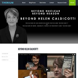 The Energy From Thorium FoundationBeyond Helen Caldicott!