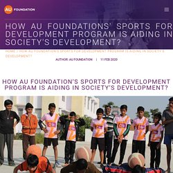 HOW AU FOUNDATIONS' SPORTS FOR DEVELOPMENT PROGRAM IS AIDING IN SOCIETY'S DEVELOPMENT?
