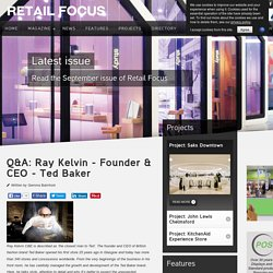 Q&A: Ray Kelvin - Founder & CEO - Ted Baker - Retail Focus - Retail Blog For Interior Design and Visual Merchandising