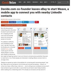 Decide.com co-founder leaves eBay to start Weave, a mobile app to connect you with nearby LinkedIn contacts