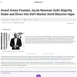 Invest Green Founder Jacob Newman Sells Majority Stake and Dives into DeFi Market Amid Massive Hype