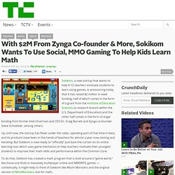 With $2M From Zynga Co-founder & More, Sokikom Wants To Use Social, MMO Gaming To Help Kids Learn Math