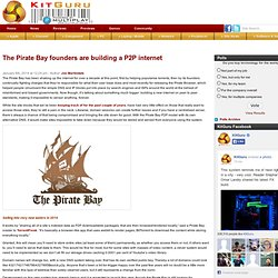 The Pirate Bay founders are building a P2P internet