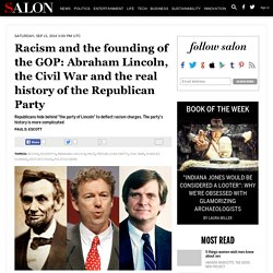 Racism and the founding of the GOP: Abraham Lincoln, the Civil War and the real history of the Republican Party