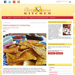 The Fountain Avenue Kitchen – Salted Lime Baked Corn Tortillas Chips