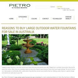 Reasons to Buy Large Outdoor Water Fountains for Sale in Australia