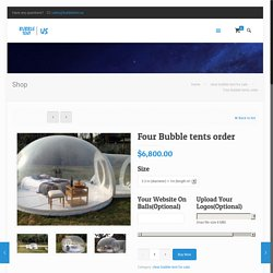 Four Bubble tents order