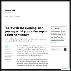 It's four in the evening. Can you say what your sales rep is doing right now? – Sales CRM