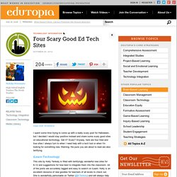 Four Scary Good Ed Tech Sites