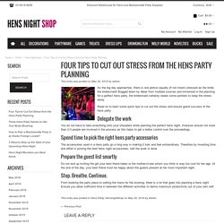 Four Tips to Cut Out Stress from the Hens Party Planning