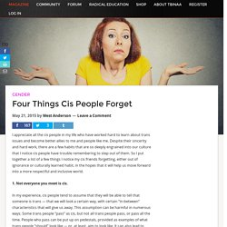 Four Things Cis People Forget