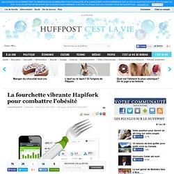 La fourchette vibrante Hapifork pour combattre l'obésité