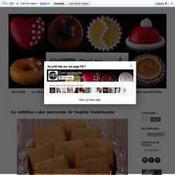 Le sublime cake marocain de Sophie Dudemaine