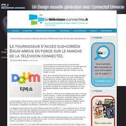 Le fournisseur d'accès sud-coréen Daum arrive en force sur le marché de la télévision connectée.