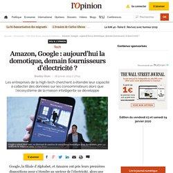 Amazon, Google : aujourd'hui la domotique, demain fournisseurs d'électricité ?