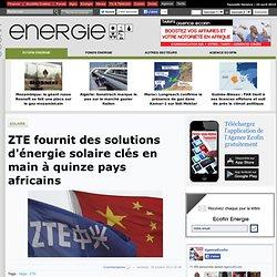ZTE fournit des solutions d'énergie solaire clés en main à quinze pays africains