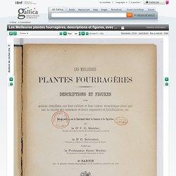 Les Meilleures plantes fourragères, descriptions et figures, avec notices détaillées sur leur culture et leur valeur économique ainsi que sur la récolte des semences et leurs impuretés... par le Dr F. G. Stebler,... le Dr C. Schroeter,... Traduit par le p