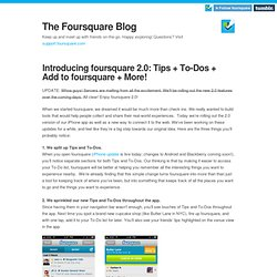 Introducing foursquare 2.0: Tips + To-Dos + Add to foursquare + More!