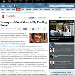 Foursquare's Next Move: A Big Funding Round | Peter Kafka | Medi
