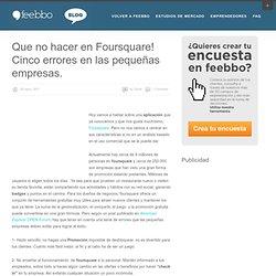Que no hacer en Foursquare! Cinco errores en las pequeñas empresas.