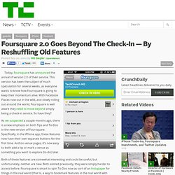 Foursquare 2.0 Goes Beyond The Check-In — By Reshuffling Old Features