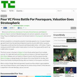 Four VC Firms Battle For Foursquare, Valuation Goes Stratospheri