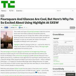 Foursquare And Glancee Are Cool, But Here's Why I'm So Excited About Using Highlight At SXSW