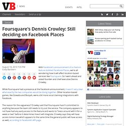 Foursquare's Dennis Crowley: Still deciding on Facebook Places