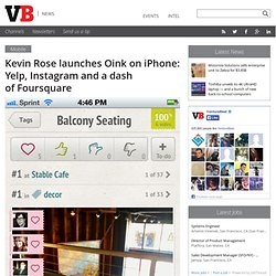 Kevin Rose launches Oink on iPhone: Yelp, Instagram and a dash of Foursquare
