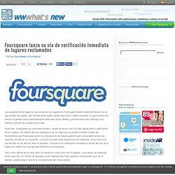 Foursquare lanza su vía de verificación inmediata de lugares reclamados