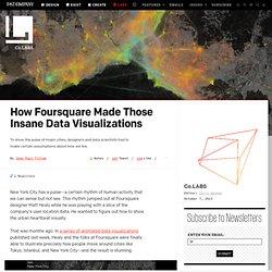 How Foursquare Made Those Insane Data Visualizations ⚙ Co